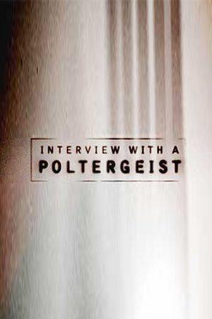 Interview with a Poltergeist