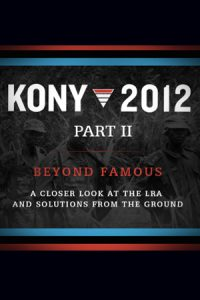 KONY 2012: Part II – Beyond Famous