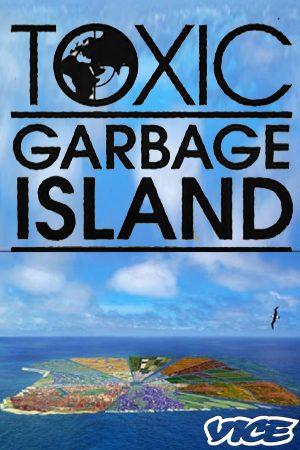 TOXIC: Garbage Island