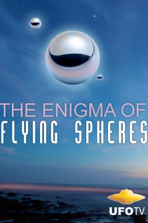 UFOs: The Enigma of Flying Spheres
