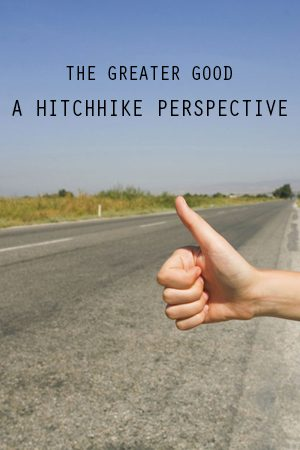 The Greater Good: A Hitchhike Perspective