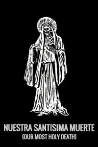 Nuestra Santisima Muerte (Our Most Holy Death)