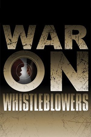 War on Whistleblowers