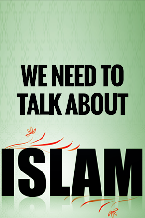 We Need to Talk About Islam