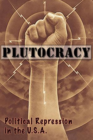 Plutocracy: Political Repression in the U.S.A.
