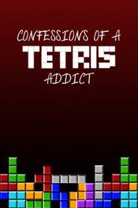 Confessions of a Tetris Addict