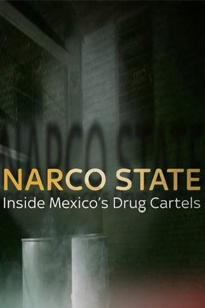 NARCO STATE: Inside Mexico's Drug Cartels