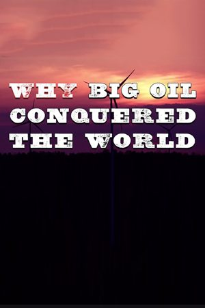 Why Big Oil Conquered the World