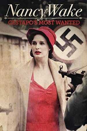 Nancy Wake: Gestapo's Most Wanted