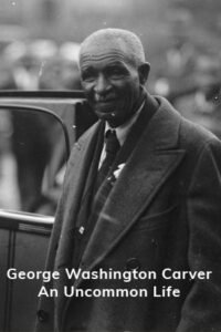 George Washington Carver: An Uncommon Life